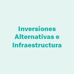 Inversiones Alternativas e Infraestructura